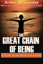 The Great Chain of Being : A Study of the History of an Idea - Arthur O. Lovejoy