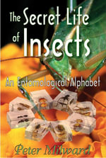The Secret Life of Insects : An Entomological Alphabet - Peter Milward