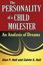 The Personality of a Child Molester : An Analysis of Dreams - Alan P. Bell