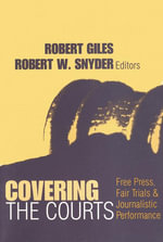 Covering the Courts : Free Press, Fair Trials, and Journalistic Performance