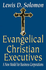 Evangelical Christian Executives : A New Model for Business Corporations - Lewis D. Solomon