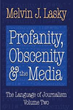 Profanity, Obscenity and the Media : Profanity, obscenity & the media - Melvin J. Lasky