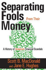 Separating Fools from Their Money : A History of American Financial Scandals - Scott B. MacDonald