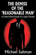 The Demise of the Reasonable Man : A Cross-Cultural Study of a Legal Concept - Michael Saltman