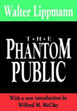 The Phantom Public : With a new introduction by Wilfred M. McClay - Walter Lippmann