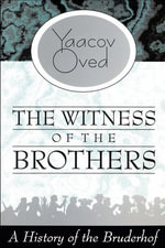 The Witness of the Brothers : A History of the Bruderhof - Yaacov Oved