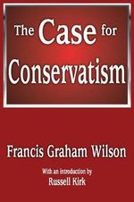 The Case for Conservatism : A Comparative Introduction - Francis Graham Wilson