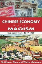 The Chinese Economy Under Maoism : The Early Years, 1949-1969 - Nai-ruenn Chen