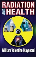 Radiation and Health - William Valentine Mayneord