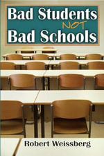 Bad Students, Not Bad Schools - Robert Weissberg