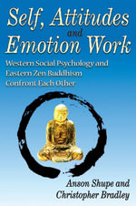 Self, Attitudes and Emotion Work : Western Social Psychology and Eastern Zen Buddhism Confront Each Other - Anson Shupe