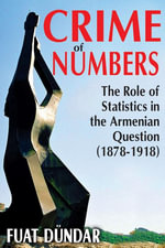 Crime of Numbers : The Role of Statistics in the Armenian Question (1878-1918) - Fuat Dundar