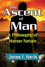 The Ascent of Man : A Philosophy of Human Nature - James F. Harris