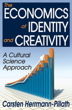The Economics of Identity and Creativity : A Cultural Science Approach - Carsten Herrmann-Pillath