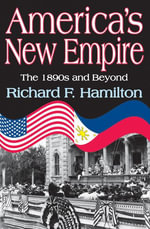 America's New Empire : The 1890s and Beyond - Richard F. Hamilton