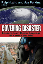 Covering Disaster : Lessons from Media Coverage of Katrina and Rita