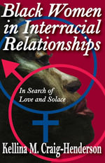 Black Women in Interracial Relationships : In Search of Love and Solace - Kellina Craig-Henderson