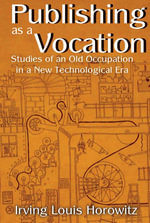 Publishing as a Vocation : Studies of an Old Occupation in a New Technological Era - Irving Louis Horowitz