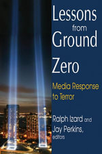Lessons from Ground Zero : Media Response to Terror