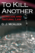 To Kill Another : Homicide and Natural Law - Graham McAleer
