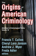 The Origins of American Criminology : Advances in Criminological Theory
