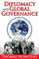 Diplomacy and Global Governance : The Diplomatic Service in an Age of Worldwide Interdependence - Thomas Nowotny