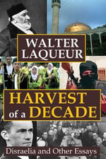Harvest of a Decade : Disraelia and Other Essays - Walter Laqueur