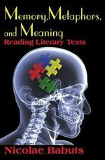 Memory, Metaphors and Meaning : Reading Literary Texts - Nicolae Babuts
