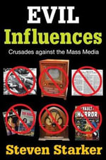 Evil Influences : Crusades Against the Mass Media - Steven Starker