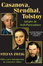 Casanova, Stendhal, Tolstoy: Master Builders of the Spirit Volume 3 : Adepts in Self-Portraiture - Stefan Zweig