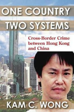 One Country, Two Systems : Cross-Border Crime Between Hong Kong and China - Kam C. Wong