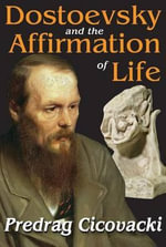 Dostoevsky and the Affirmation of Life - Predrag Cicovacki