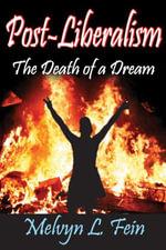 Post-Liberalism : The Death of a Dream - Melvyn L. Fein