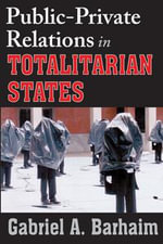 Public-Private Relations in Totalitarian States - Gabriel A. Barhaim