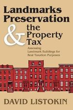 Landmarks Preservation and the Property Tax : Assessing Landmark Buildings for Real Taxation Purposes - David Listokin
