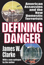 Defining Danger : American Assassins and the New Domestic Terrorists - James W. Clarke