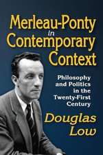 Merleau-Ponty in Contemporary Context : Philosophy and Politics in the Twenty-First Century - Douglass Low
