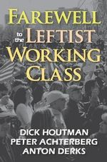 Farewell to the Leftist Working Class - Dick Houtman