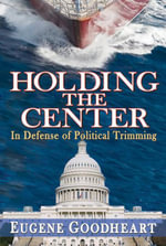 Holding the Center : In Defense of Political Trimming - Eugene Goodheart