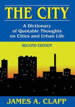 The City : A Dictionary of Quotable Thoughts on Cities and Urban Life - James A. Clapp