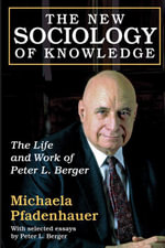 The New Sociology of Knowledge : The Life and Work of Peter L. Berger - Michaela Pfadenhauer