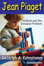 Jean Piaget : Children and the Inclusion Problem (Revised Edition) - Geldolph A. Kohnstamm