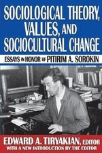 Sociological Theory, Values and Sociocultural Change : Essays in Honor of Pitirim A. Sorokin