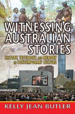 Witnessing Australian Stories : History, Testimony and Memory in Contemporary Culture - Kelly Jean Butler