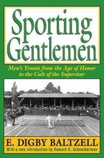Sporting Gentlemen : Men's Tennis from the Age of Honor to the Cult of the Superstar - E.Digby Baltzell