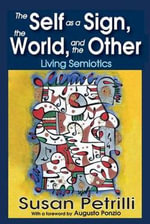 The Self as a Sign, the World and the Other : Living Semiotics - Susan Petrilli