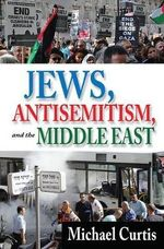 Jews, Antisemitism, and the Middle East : California and the Struggle Over Unfree Labor, Ema... - Michael Curtis