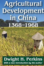 Agricultural Development in China : 1368-1968 - Harold Dwight H Perkins