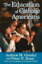 The Education of Catholic Americans - Andrew M Greeley