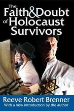 The Faith & Doubt of Holocaust Survivors : Jewish Studies - Reeve Robert Brenner